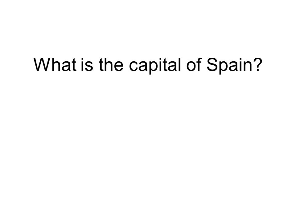 What is the capital of Spain