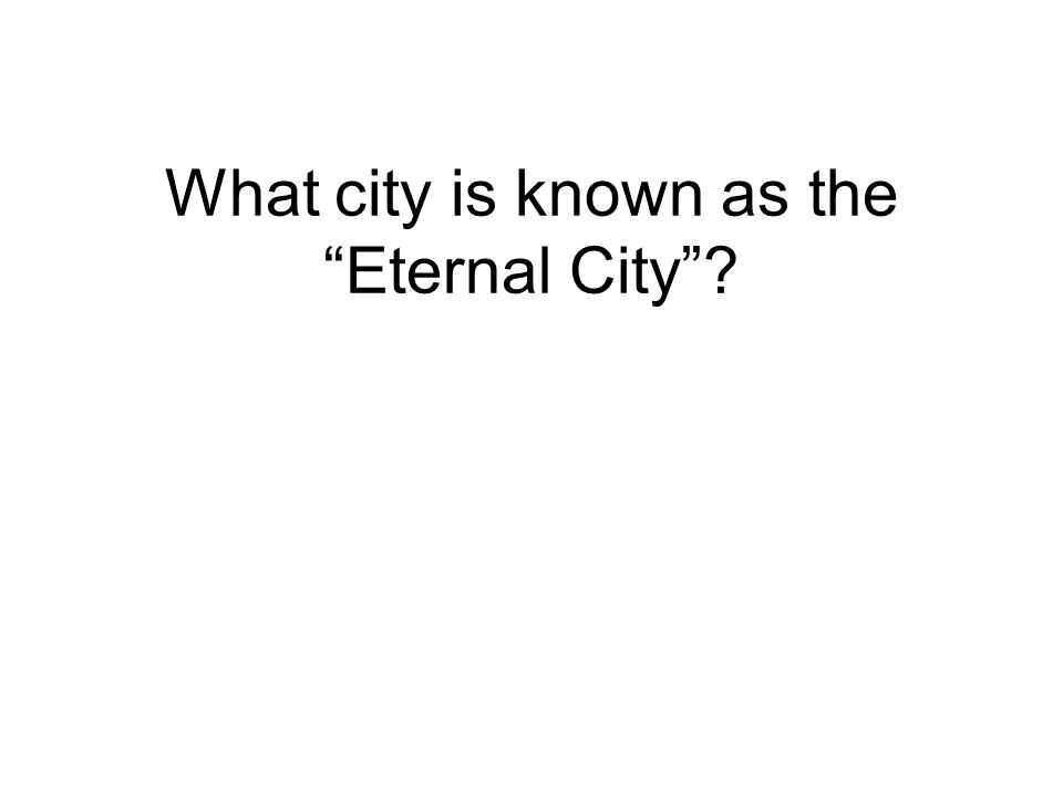 What city is known as the Eternal City