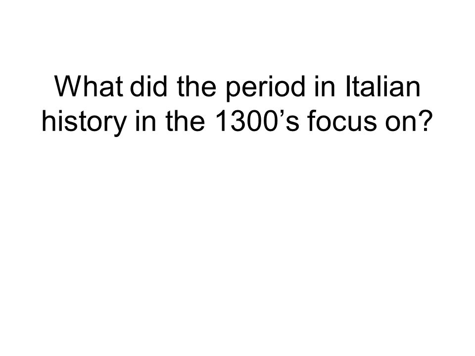 What did the period in Italian history in the 1300's focus on
