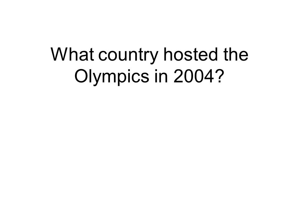 What country hosted the Olympics in 2004