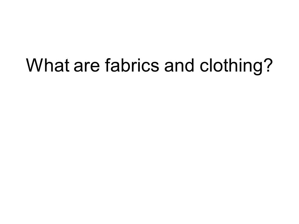 What are fabrics and clothing