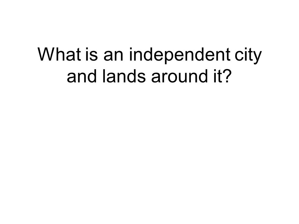 What is an independent city and lands around it