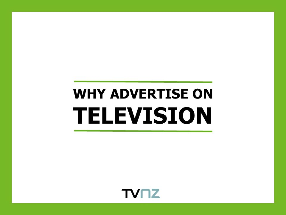WHY ADVERTISE ON TELEVISION