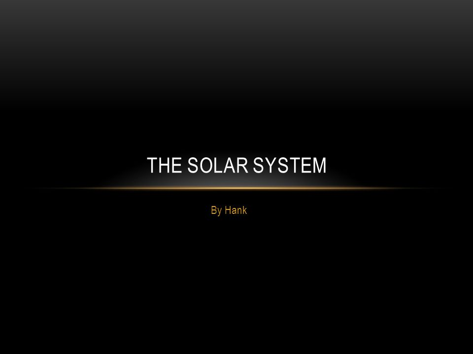 By Hank THE SOLAR SYSTEM