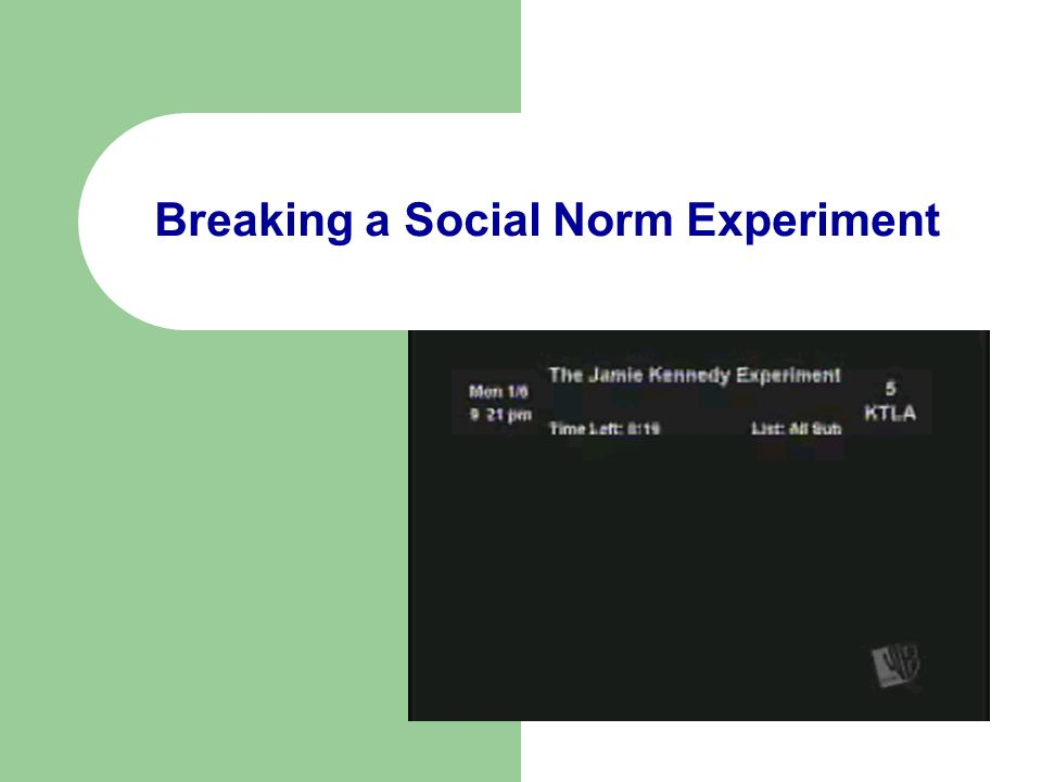 breaking the norm experiment An example of breaking a social norm would be facing the back of the elevator while riding in it saying goodbye when you meet someone eating spaghetti with your hands in a cafeteria.