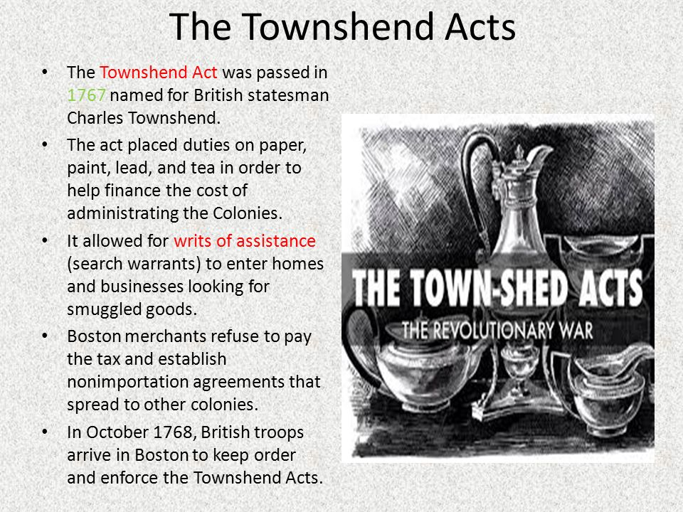 the townshend act The townshend acts or advertisement the colonists used the colonists called it the stamp act they rebelled against it and treated the tax collectors badly.