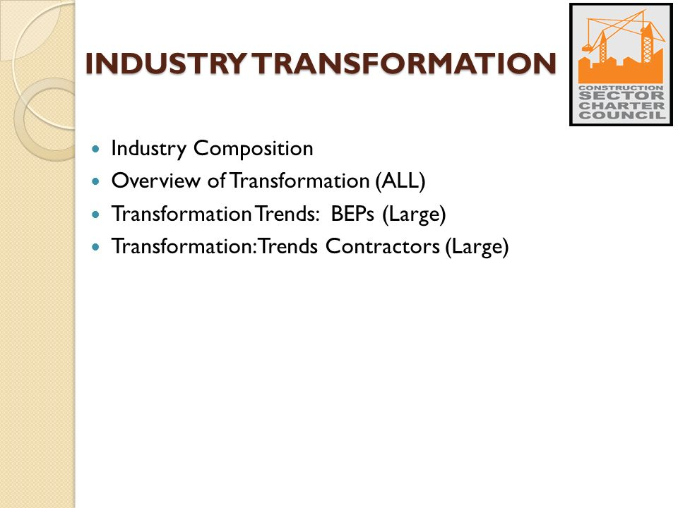 INDUSTRY TRANSFORMATION Industry Composition Overview of Transformation (ALL) Transformation Trends: BEPs (Large) Transformation: Trends Contractors (Large)