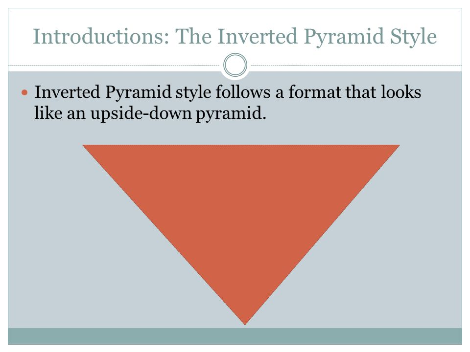 an interesting and thorough introduction gives the audience a 2 introductions the inverted pyramid style inverted pyramid style follows a format that looks like an upside down pyramid