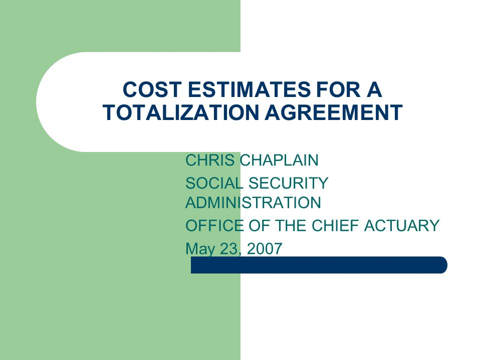 Cost estimates for a totalization agreement chris chaplain social 1 cost estimates for a totalization agreement chris chaplain social security administration office of the chief actuary may 23 2007 platinumwayz