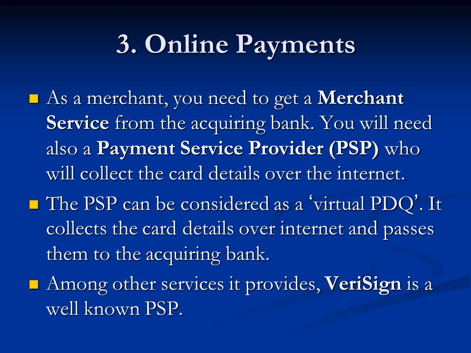 3. Online Payments As a merchant, you need to get a Merchant Service from the acquiring bank.
