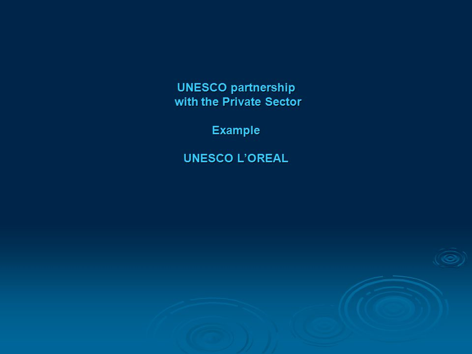 UNESCO partnership with the Private Sector Example UNESCO L'OREAL