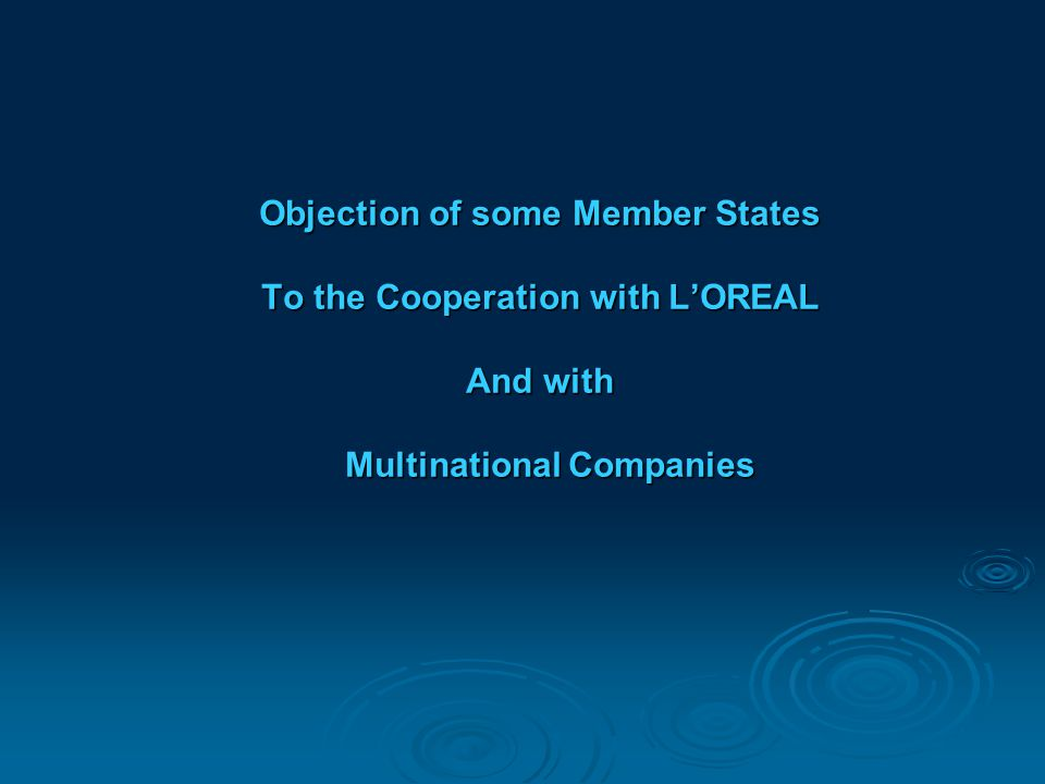 Objection of some Member States To the Cooperation with L'OREAL And with Multinational Companies