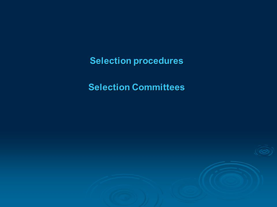 Selection procedures Selection Committees