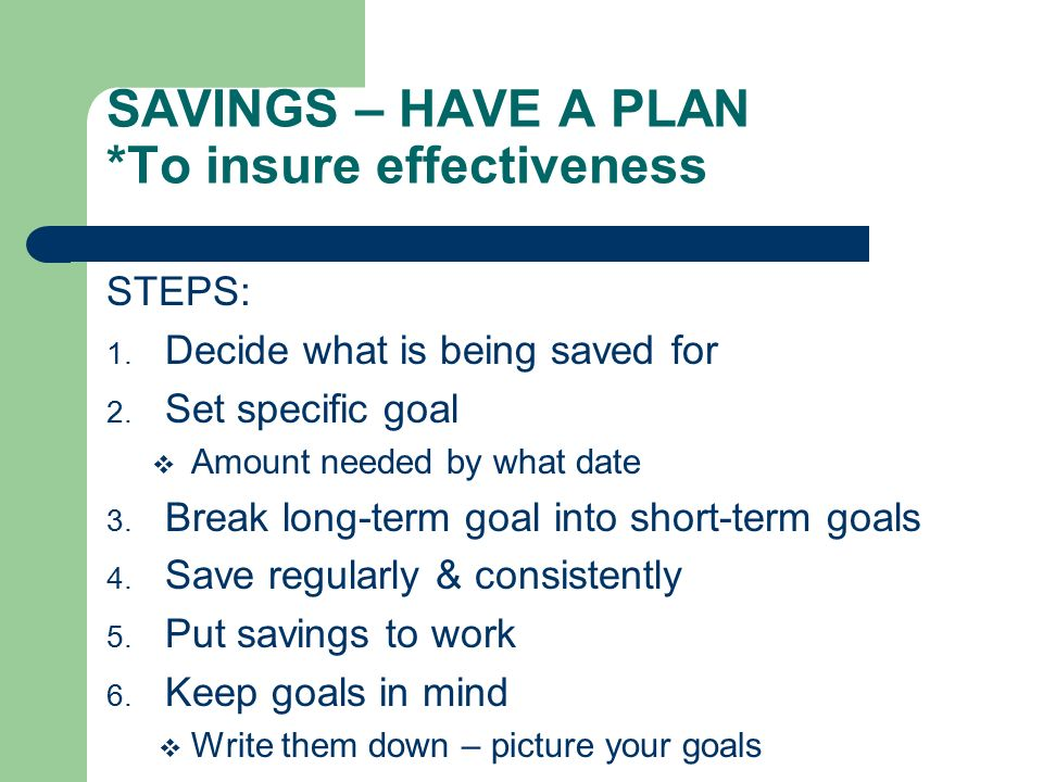 SAVINGS – HAVE A PLAN *To insure effectiveness STEPS: 1.