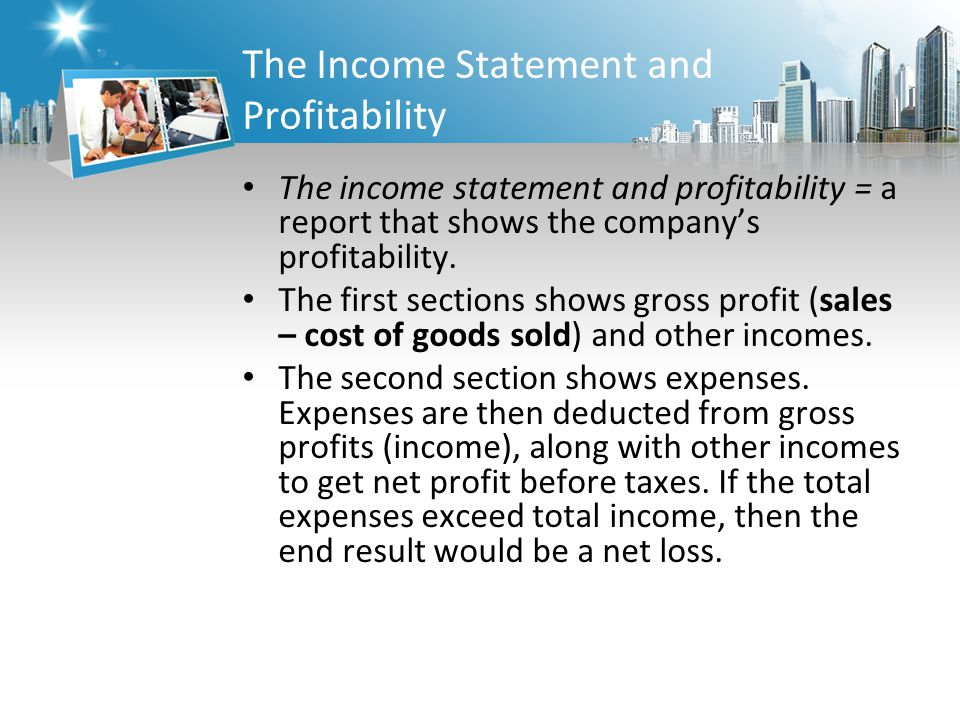 The Income Statement and Profitability The income statement and profitability = a report that shows the company's profitability.