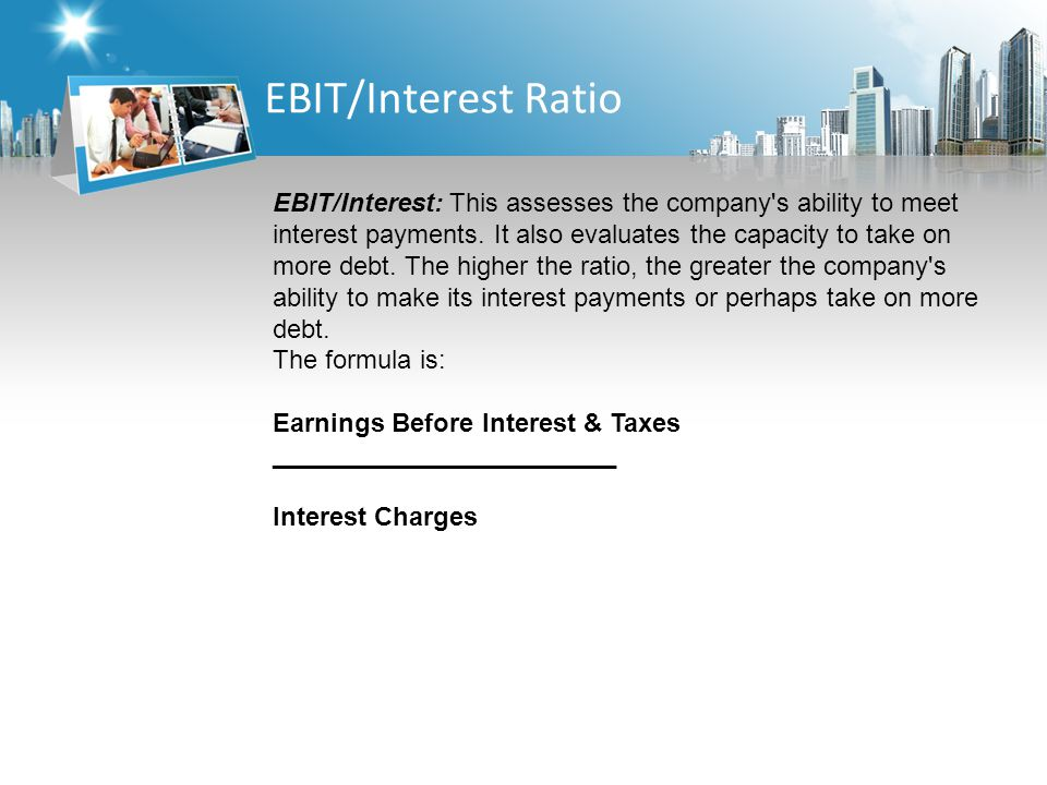 EBIT/Interest Ratio EBIT/Interest: This assesses the company s ability to meet interest payments.