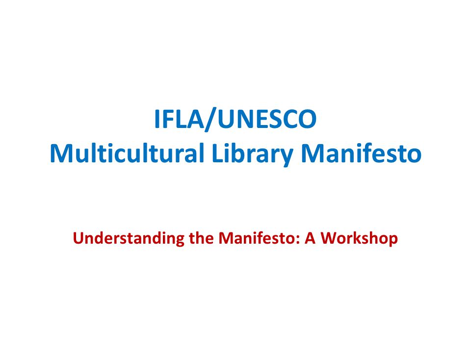 IFLA/UNESCO Multicultural Library Manifesto Understanding the Manifesto: A Workshop