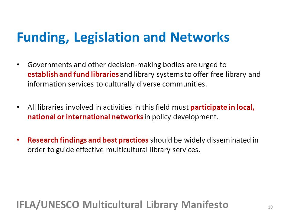 IFLA/UNESCO Multicultural Library Manifesto Governments and other decision-making bodies are urged to establish and fund libraries and library systems to offer free library and information services to culturally diverse communities.