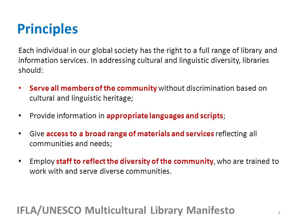IFLA/UNESCO Multicultural Library Manifesto Each individual in our global society has the right to a full range of library and information services.