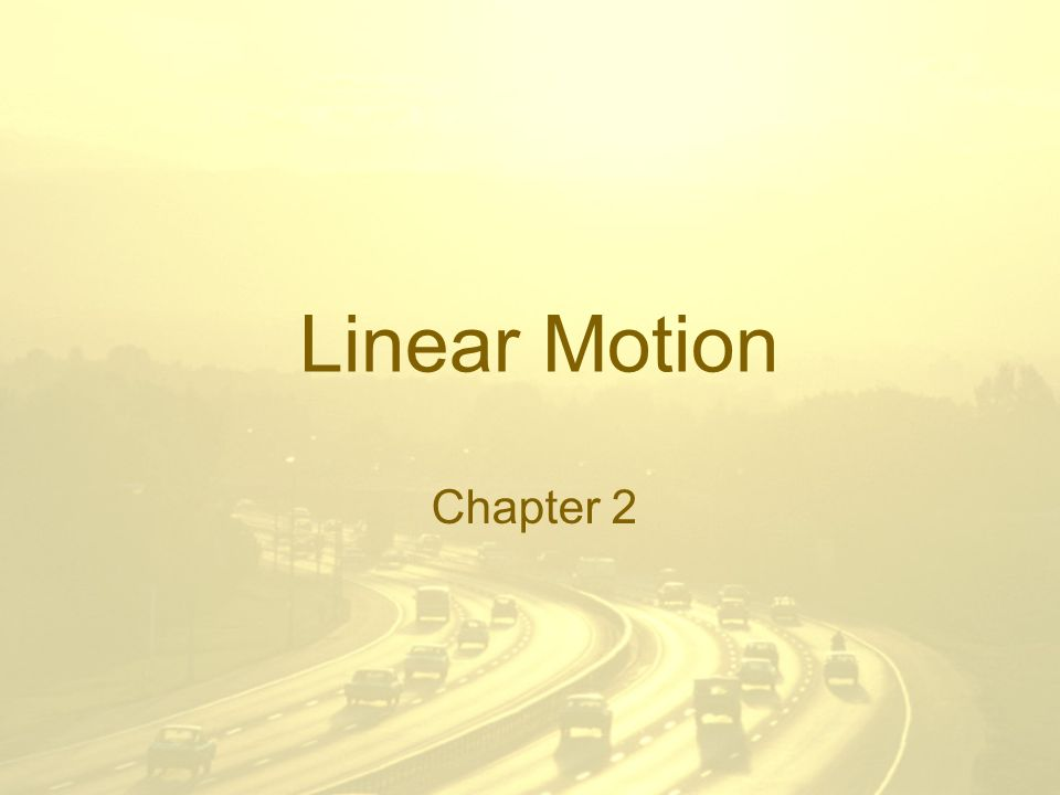 Linear Motion Chapter 2