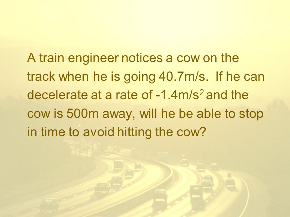 A train engineer notices a cow on the track when he is going 40.7m/s.