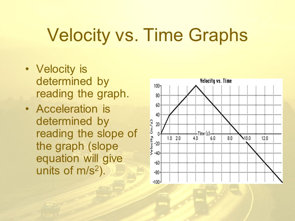 Velocity vs. Time Graphs Velocity is determined by reading the graph.