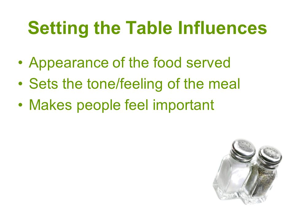 3 Setting the Table Influences Appearance of the food served Sets the tone/feeling of the meal Makes people feel important  sc 1 st  SlidePlayer & Table Setting and Etiquette. Proper Table Setting. - ppt download