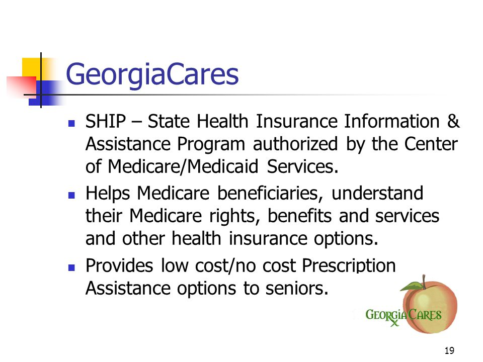 19 GeorgiaCares SHIP – State Health Insurance Information & Assistance Program authorized by the Center of Medicare/Medicaid Services.
