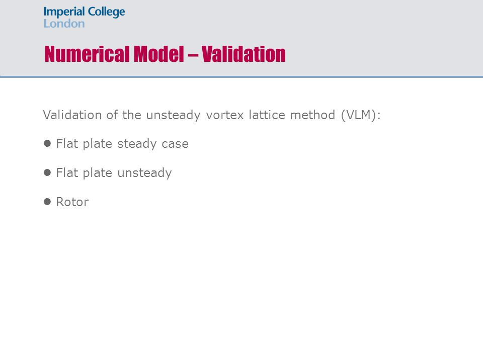 Numerical Model – Validation Validation of the unsteady vortex lattice method (VLM): Flat plate steady case Flat plate unsteady Rotor
