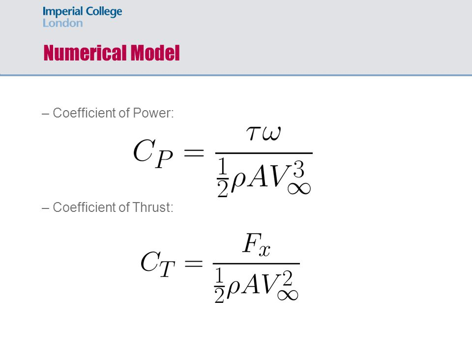 Numerical Model – Coefficient of Power: – Coefficient of Thrust: