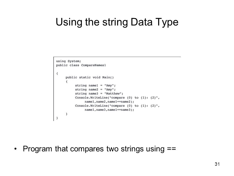 31 Using the string Data Type Program that compares two strings using ==