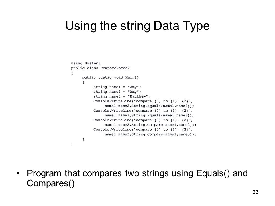 33 Using the string Data Type Program that compares two strings using Equals() and Compares()