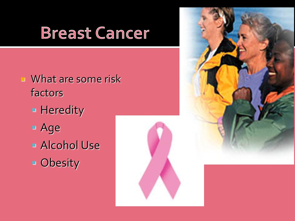  What are some risk factors  Heredity  Age  Alcohol Use  Obesity