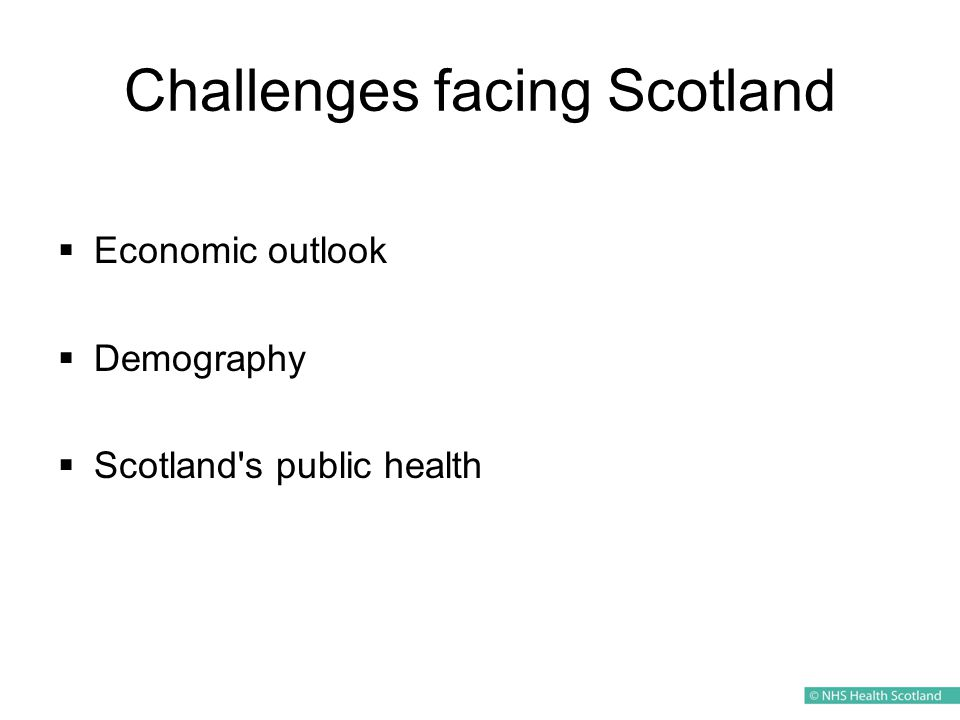 Challenges facing Scotland  Economic outlook  Demography  Scotland s public health