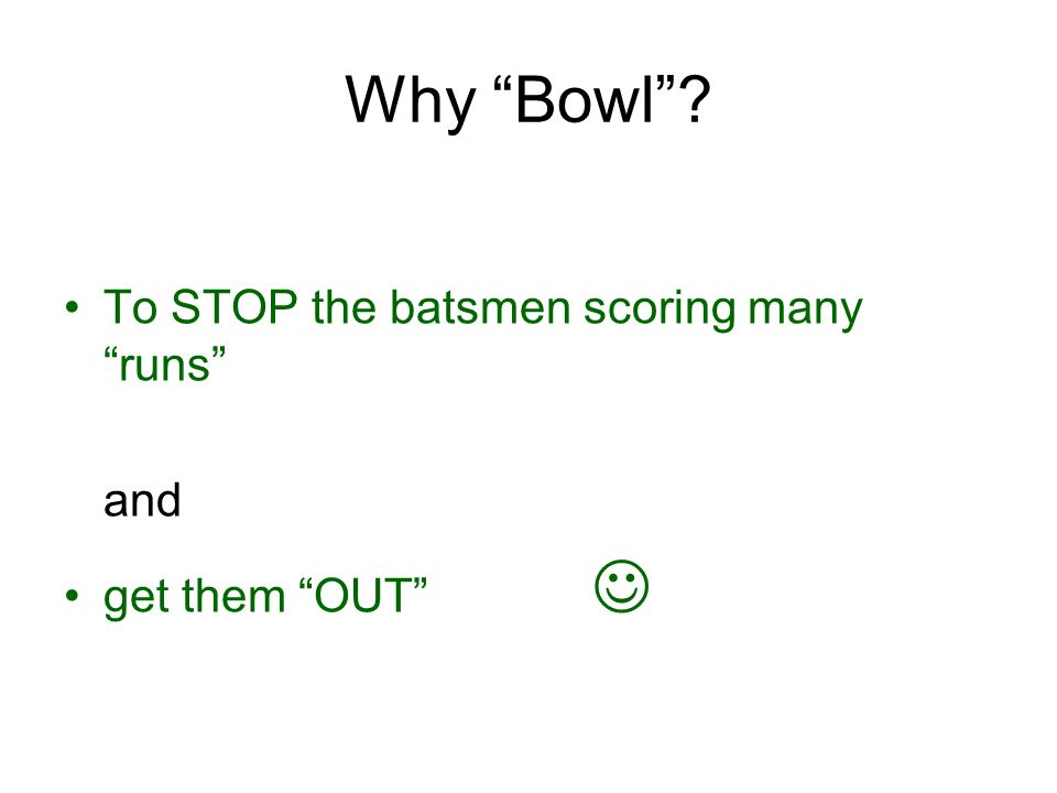 Involves: Bowling Cricket - a game of skill Remember the arm should be straight or it is a fowl ball (or throw)