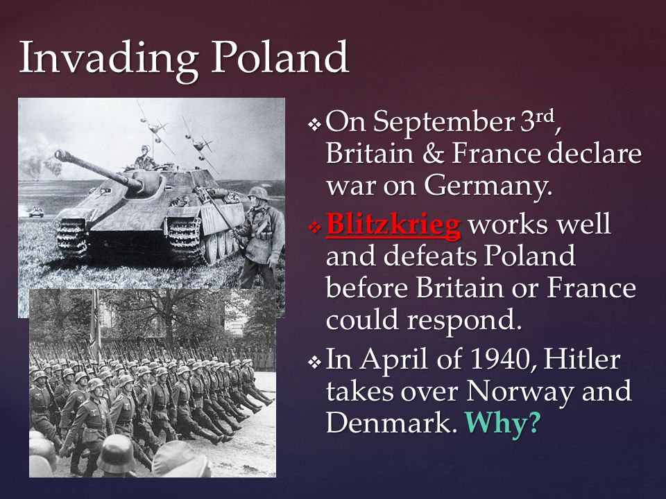  On September 3 rd, Britain & France declare war on Germany.