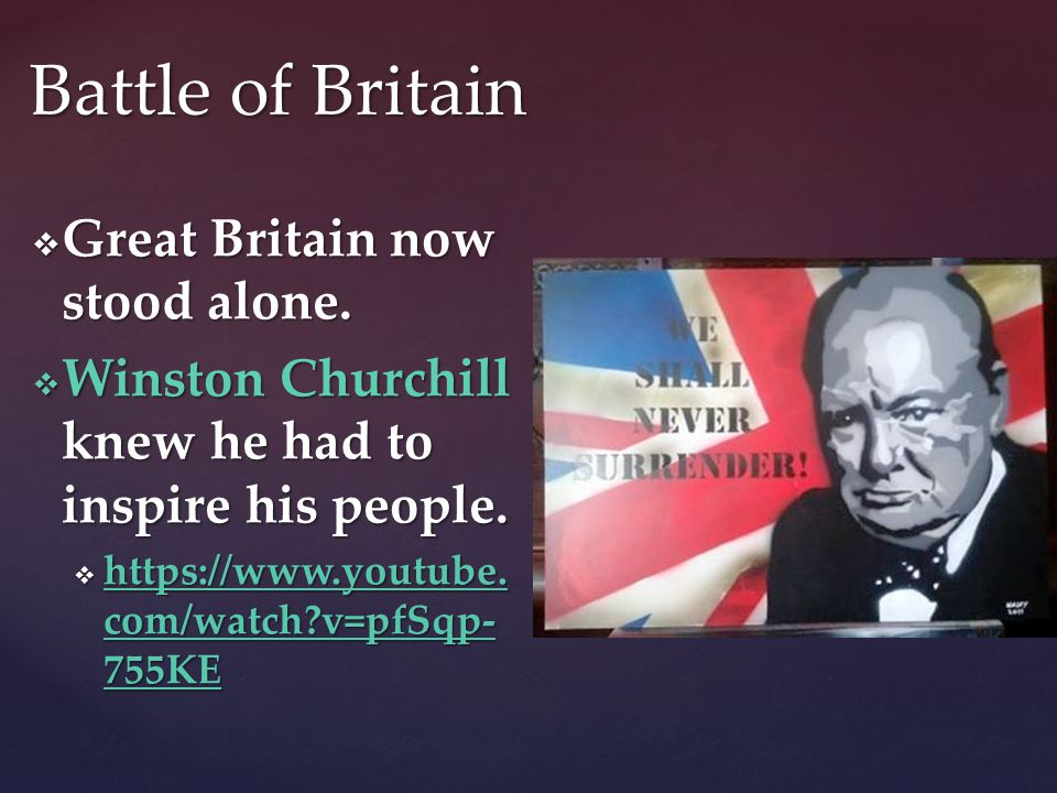  Great Britain now stood alone.  Winston Churchill knew he had to inspire his people.