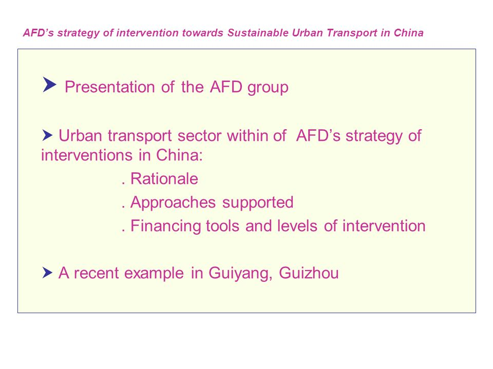  Presentation of the AFD group  Urban transport sector within of AFD's strategy of interventions in China:.