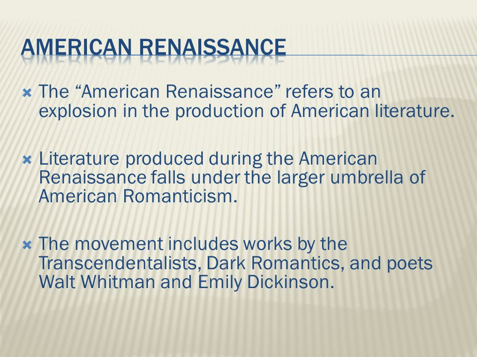  The American Renaissance refers to an explosion in the production of American literature.