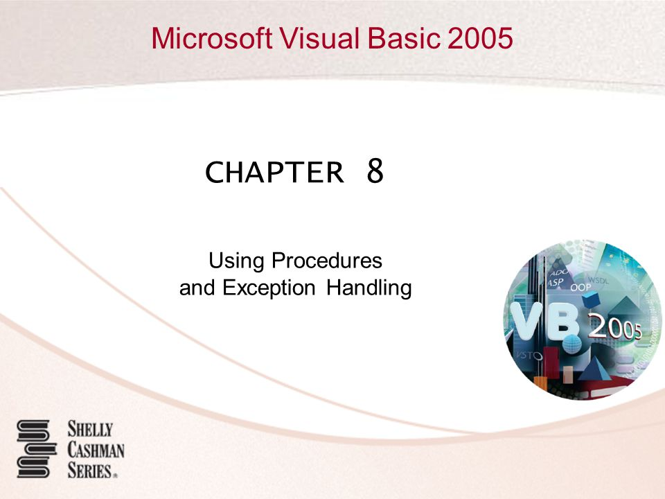 Microsoft Visual Basic 2005 CHAPTER 8 Using Procedures and Exception Handling