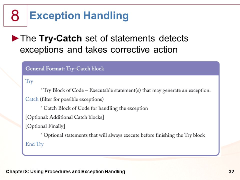 8 Chapter 8: Using Procedures and Exception Handling32 Exception Handling ►The Try-Catch set of statements detects exceptions and takes corrective action