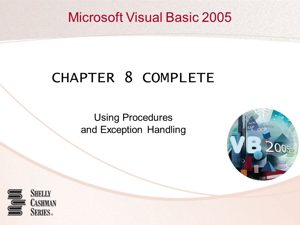 Microsoft Visual Basic 2005 CHAPTER 8 COMPLETE Using Procedures and Exception Handling