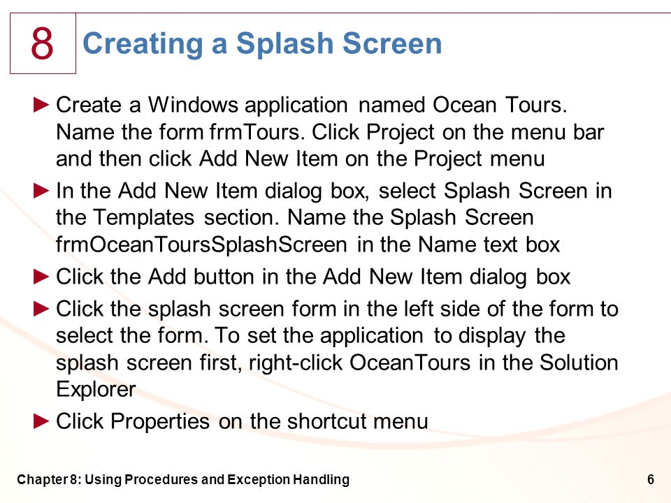 8 Chapter 8: Using Procedures and Exception Handling6 Creating a Splash Screen ►Create a Windows application named Ocean Tours.