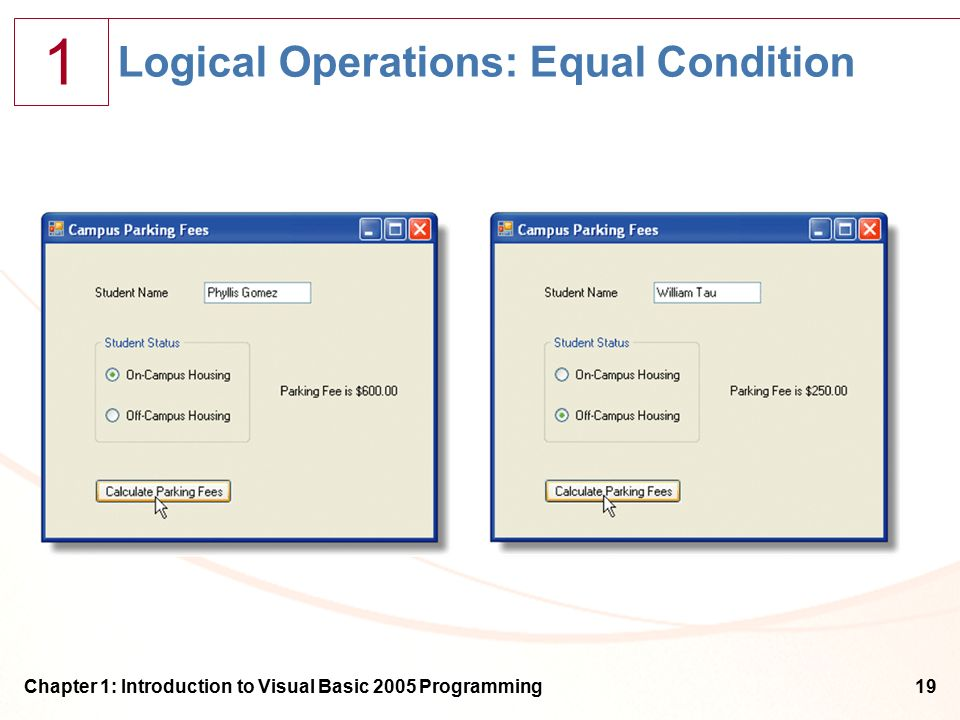 1 Chapter 1: Introduction to Visual Basic 2005 Programming19 Logical Operations: Equal Condition