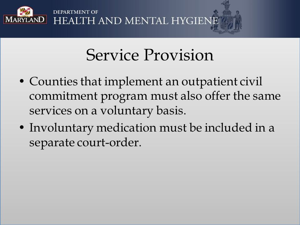 Service Provision Counties that implement an outpatient civil commitment program must also offer the same services on a voluntary basis.