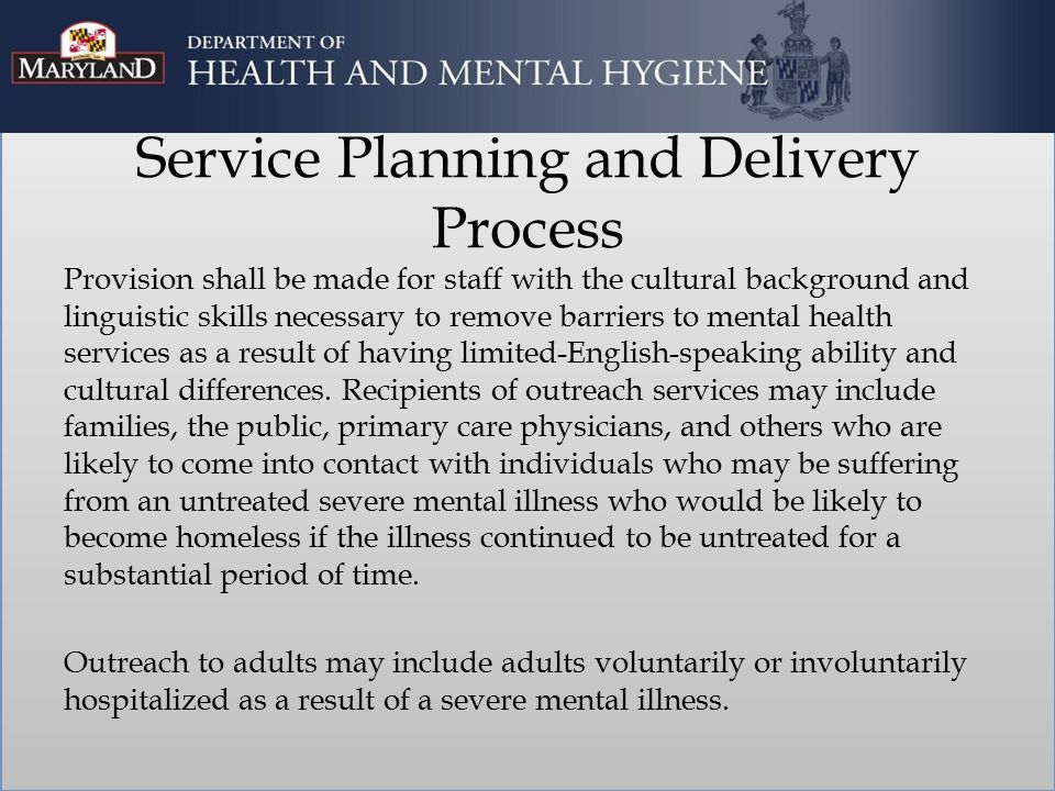 Service Planning and Delivery Process Provision shall be made for staff with the cultural background and linguistic skills necessary to remove barriers to mental health services as a result of having limited-English-speaking ability and cultural differences.