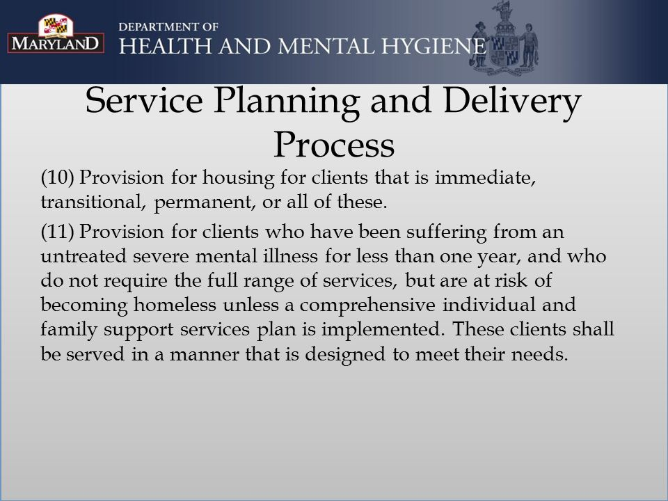 Service Planning and Delivery Process (10) Provision for housing for clients that is immediate, transitional, permanent, or all of these.