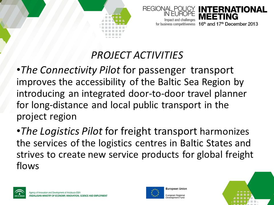 PROJECT ACTIVITIES The Connectivity Pilot for passenger transport improves the accessibility of the Baltic Sea Region by introducing an integrated door-to-door travel planner for long-distance and local public transport in the project region The Logistics Pilot for freight transport harmonizes the services of the logistics centres in Baltic States and strives to create new service products for global freight flows