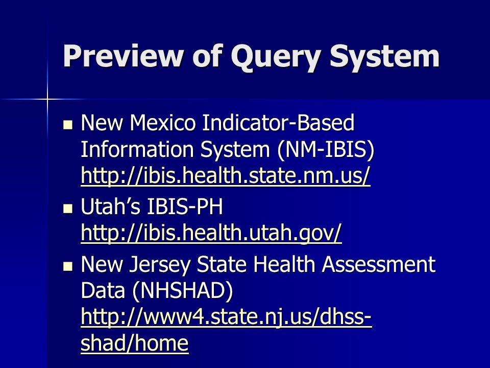 Preview of Query System New Mexico Indicator-Based Information System (NM-IBIS)   New Mexico Indicator-Based Information System (NM-IBIS)     Utah's IBIS-PH   Utah's IBIS-PH     New Jersey State Health Assessment Data (NHSHAD)   shad/home New Jersey State Health Assessment Data (NHSHAD)   shad/home   shad/home   shad/home