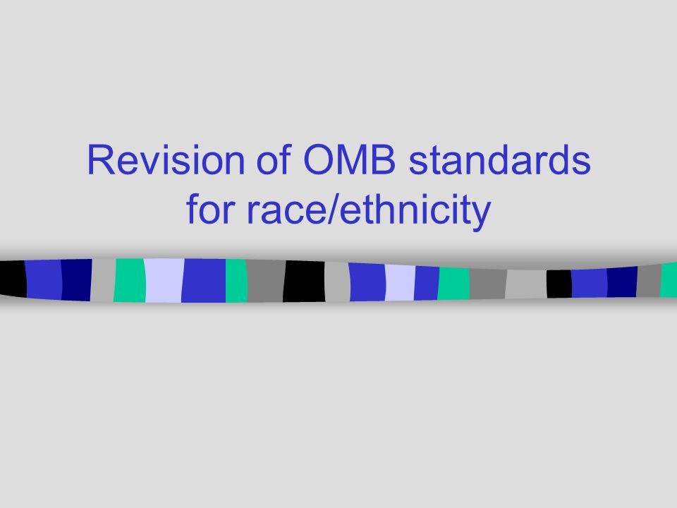 Revision of OMB standards for race/ethnicity